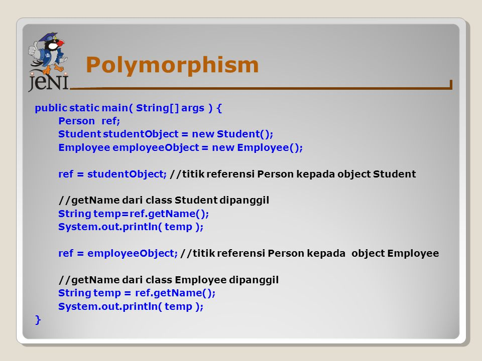 Polymorphism public static main( String[] args ) { Person ref;
